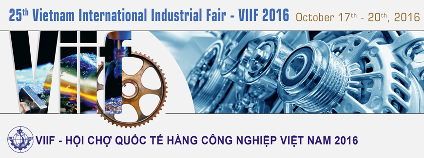 VIETNAM INTERNATIONAL INDUSTRIAL FAIR (VIIF 2016)