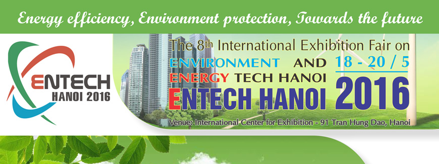 ENTECH HANOI 2016 - The 8th International Exhibition Fair on Environment and Energy Tech Hanoi 2016