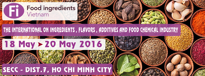 FI VIETNAM 2016 (FOOD INGREDIENT VIETNAM 2016) - The Vietnam International on Ingredients , Flavors , Additives and Food chemical industry 2016